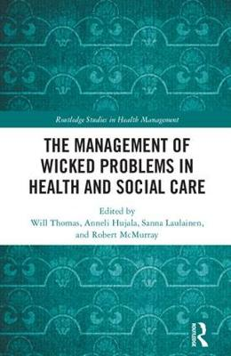 The Management of Wicked Problems in Health and Social Care - Routledge Studies in Health Management (Hardback)