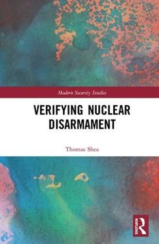 Verifying Nuclear Disarmament - Modern Security Studies (Hardback)