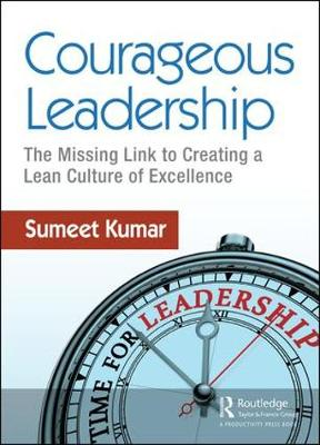 Courageous Leadership: The Missing Link to Creating a Lean Culture of Excellence (Paperback)