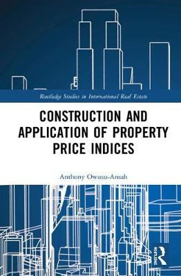 Construction and Application of Property Price Indices - Routledge Studies in International Real Estate (Hardback)