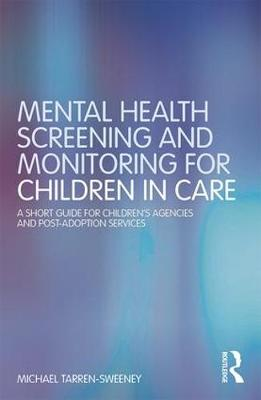 Mental Health Screening and Monitoring for Children in Care: A Short Guide for Children's Agencies and Post-adoption Services (Paperback)