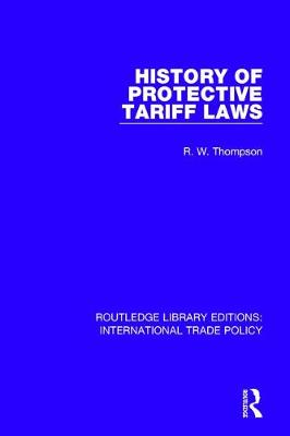 History of Protective Tariff Laws - Routledge Library Editions: International Trade Policy 13 (Hardback)