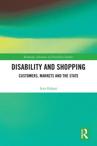 Disability and Shopping: Customers, Markets and the State - Routledge Advances in Disability Studies (Hardback)