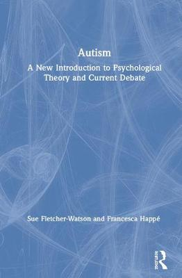 Autism: A New Introduction to Psychological Theory and Current Debate (Hardback)