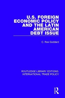 U.S. Foreign Economic Policy and the Latin American Debt Issue - Routledge Library Editions: International Trade Policy 30 (Paperback)