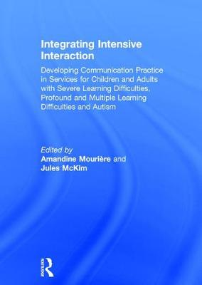 Integrating Intensive Interaction: Developing Communication Practice in Services for Children and Adults with Severe Learning Difficulties, Profound and Multiple Learning Difficulties and Autism (Hardback)