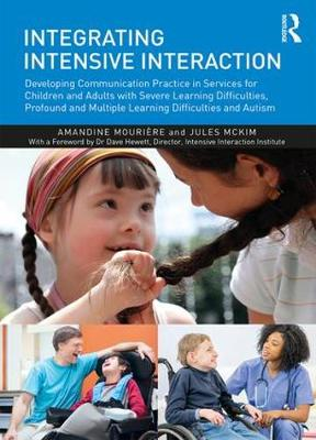 Integrating Intensive Interaction: Developing Communication Practice in Services for Children and Adults with Severe Learning Difficulties, Profound and Multiple Learning Difficulties and Autism (Paperback)