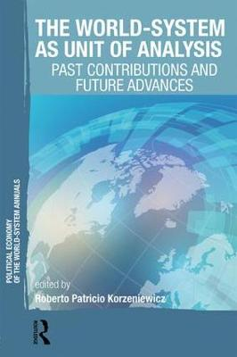 The World-System as Unit of Analysis: Past Contributions and Future Advances - Political Economy of the World-System Annuals (Paperback)