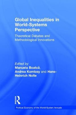 Global Inequalities in World-Systems Perspective: Theoretical Debates and Methodological Innovations - Political Economy of the World-System Annuals (Hardback)