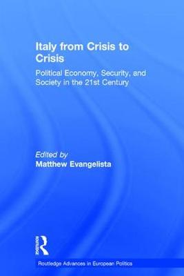 Italy from Crisis to Crisis: Political Economy, Security, and Society in the 21st Century - Routledge Advances in European Politics (Hardback)