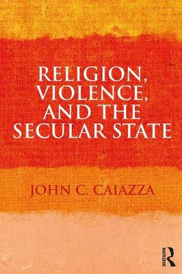 Religion, Violence, and the Secular State (Paperback)