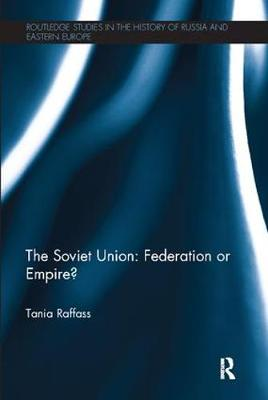 The Soviet Union - Federation or Empire? - Routledge Studies in the History of Russia and Eastern Europe (Paperback)
