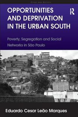 Opportunities and Deprivation in the Urban South: Poverty, Segregation and Social Networks in Sao Paulo - Cities and Society (Paperback)