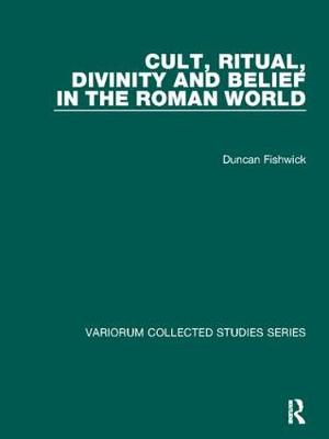 Cult, Ritual, Divinity and Belief in the Roman World - Variorum Collected Studies (Paperback)