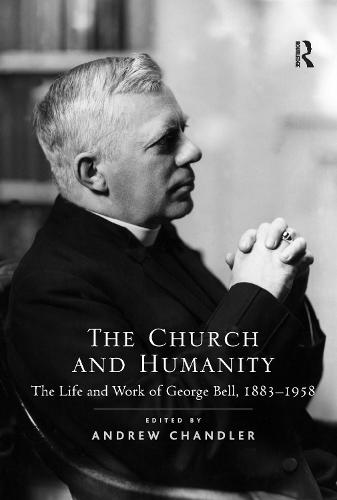 The Church and Humanity: The Life and Work of George Bell, 1883-1958 (Paperback)