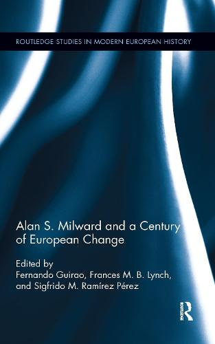 Alan S. Milward and a Century of European Change - Routledge Studies in Modern European History (Paperback)