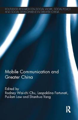 Mobile Communication and Greater China - Routledge Research on Social Work, Social Policy and Social Development in Greater China (Paperback)