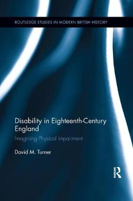 Disability in Eighteenth-Century England: Imagining Physical Impairment - Routledge Studies in Modern British History (Paperback)