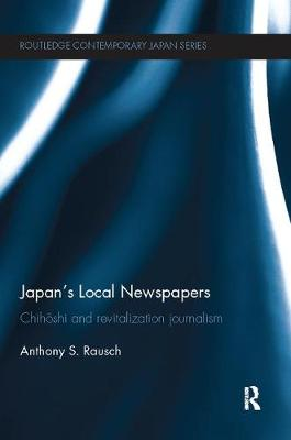 Japan's Local Newspapers: Chihoshi and Revitalization Journalism - Routledge Contemporary Japan Series (Paperback)