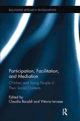 Participation, Facilitation, and Mediation: Children and Young People in Their Social Contexts - Routledge Research in Education (Paperback)
