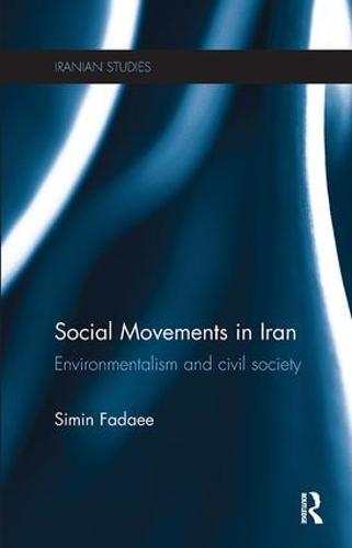 Social Movements in Iran: Environmentalism and Civil Society - Iranian Studies (Paperback)