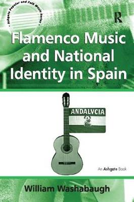 Flamenco Music and National Identity in Spain - Ashgate Popular and Folk Music Series (Paperback)