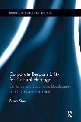 Corporate Responsibility for Cultural Heritage: Conservation, Sustainable Development, and Corporate Reputation (Paperback)