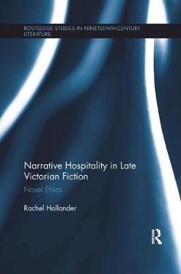 Narrative Hospitality in Late Victorian Fiction: Novel Ethics - Routledge Studies in Nineteenth Century Literature (Paperback)