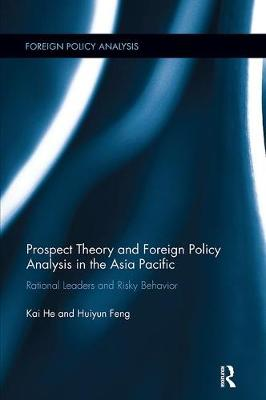 Prospect Theory and Foreign Policy Analysis in the Asia Pacific: Rational Leaders and Risky Behavior - Foreign Policy Analysis (Paperback)