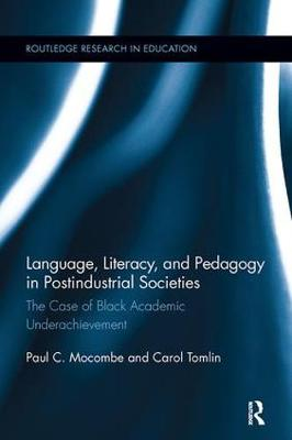 Language, Literacy, and Pedagogy in Postindustrial Societies: The Case of Black Academic Underachievement - Routledge Research in Education (Paperback)
