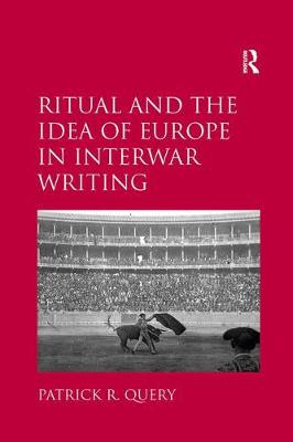 Ritual and the Idea of Europe in Interwar Writing (Paperback)