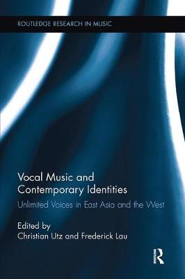 Vocal Music and Contemporary Identities: Unlimited Voices in East Asia and the West - Routledge Research in Music (Paperback)