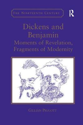 Dickens and Benjamin: Moments of Revelation, Fragments of Modernity (Paperback)