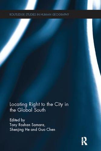 Locating Right to the City in the Global South - Routledge Studies in Human Geography (Paperback)