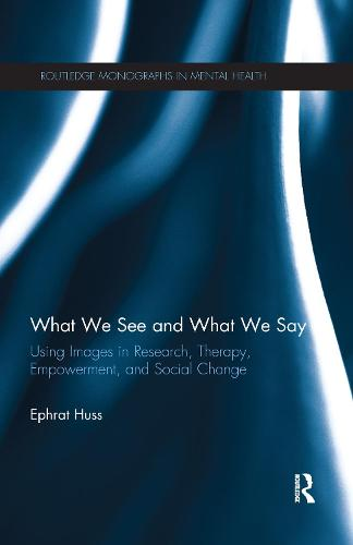 What We See and What We Say: Using Images in Research, Therapy, Empowerment, and Social Change - Routledge Monographs in Mental Health (Paperback)