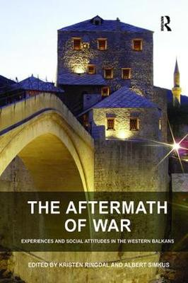The Aftermath of War: Experiences and Social Attitudes in the Western Balkans (Paperback)