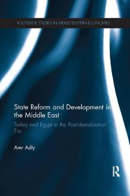 State Reform and Development in the Middle East: Turkey and Egypt in the Post-Liberalization Era - Routledge Studies in Middle Eastern Economies (Paperback)
