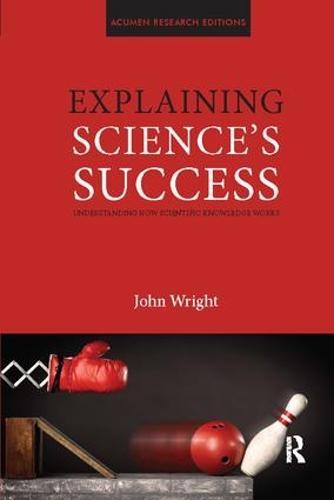 Explaining Science's Success: Understanding How Scientific Knowledge Works (Paperback)