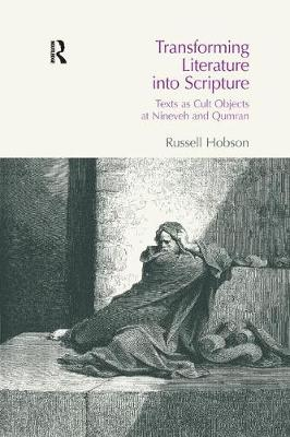 Transforming Literature into Scripture: Texts as Cult Objects at Ninevah and Qumran - BibleWorld (Paperback)