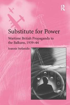 Substitute for Power: Wartime British Propaganda to the Balkans, 1939-44 (Paperback)