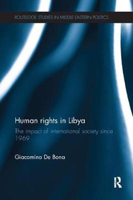 Human Rights in Libya: The Impact of International Society Since 1969 - Routledge Studies in Middle Eastern Politics (Paperback)