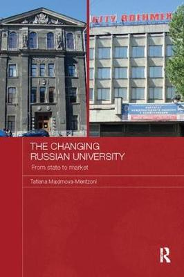 The Changing Russian University: From State to Market - Routledge Contemporary Russia and Eastern Europe Series (Paperback)
