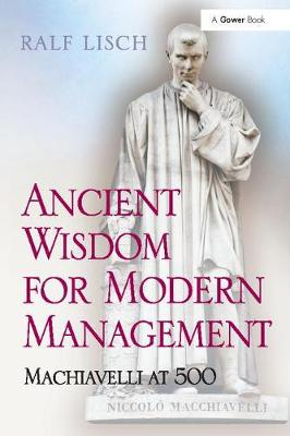 Ancient Wisdom for Modern Management: Machiavelli at 500 (Paperback)