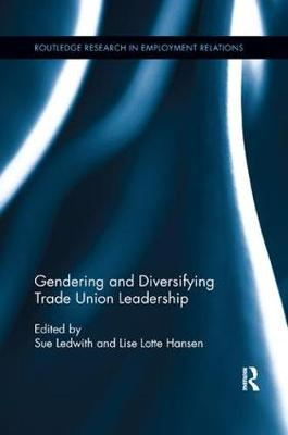 Gendering and Diversifying Trade Union Leadership - Routledge Research in Employment Relations (Paperback)