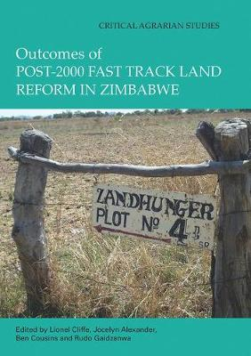 Outcomes of post-2000 Fast Track Land Reform in Zimbabwe - Critical Agrarian Studies (Paperback)