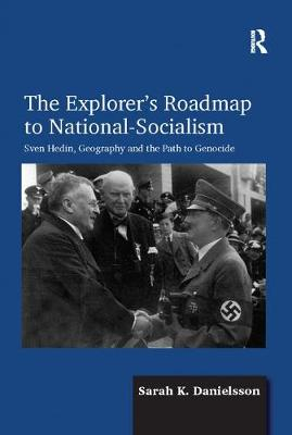 The Explorer's Roadmap to National-Socialism: Sven Hedin, Geography and the Path to Genocide (Paperback)