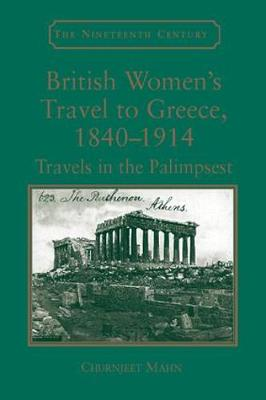 British Women's Travel to Greece, 1840-1914: Travels in the Palimpsest (Paperback)