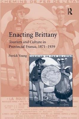 Enacting Brittany: Tourism and Culture in Provincial France, 1871-1939 (Paperback)