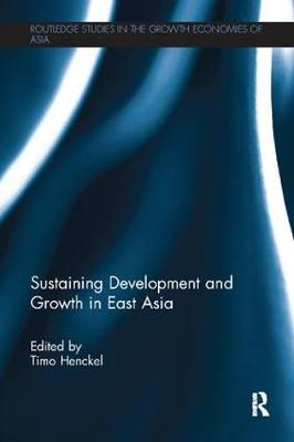 Sustaining Development and Growth in East Asia - Routledge Studies in the Growth Economies of Asia (Paperback)