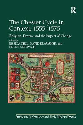 The Chester Cycle in Context, 1555-1575: Religion, Drama, and the Impact of Change - Studies in Performance and Early Modern Drama (Paperback)